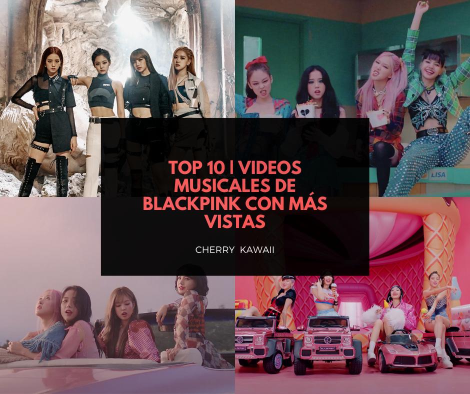TOP 10 BLACKPINK | VIDEOS DE BLACKPINK CON MÁS VISTAS